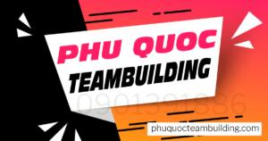 Phu Quoc Team Building, Tổ Chức Team Building tại Phú Quốc
